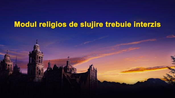 Modul religios de slujire trebuie interzis