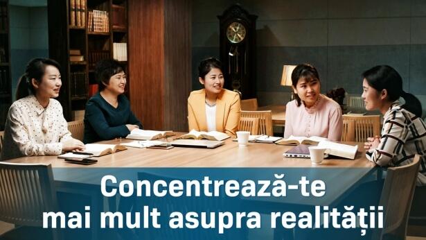 Concentrează-te mai mult asupra realității