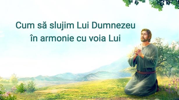 Cum să slujim Lui Dumnezeu în armonie cu voia Lui