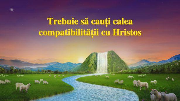 Trebuie să cauți calea compatibilității cu Hristos